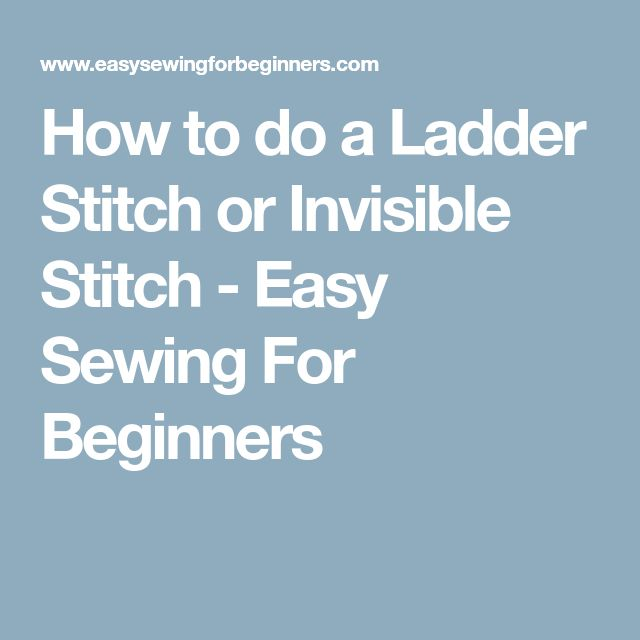 How to do a Ladder Stitch or Invisible Stitch - Easy Sewing For Beginners