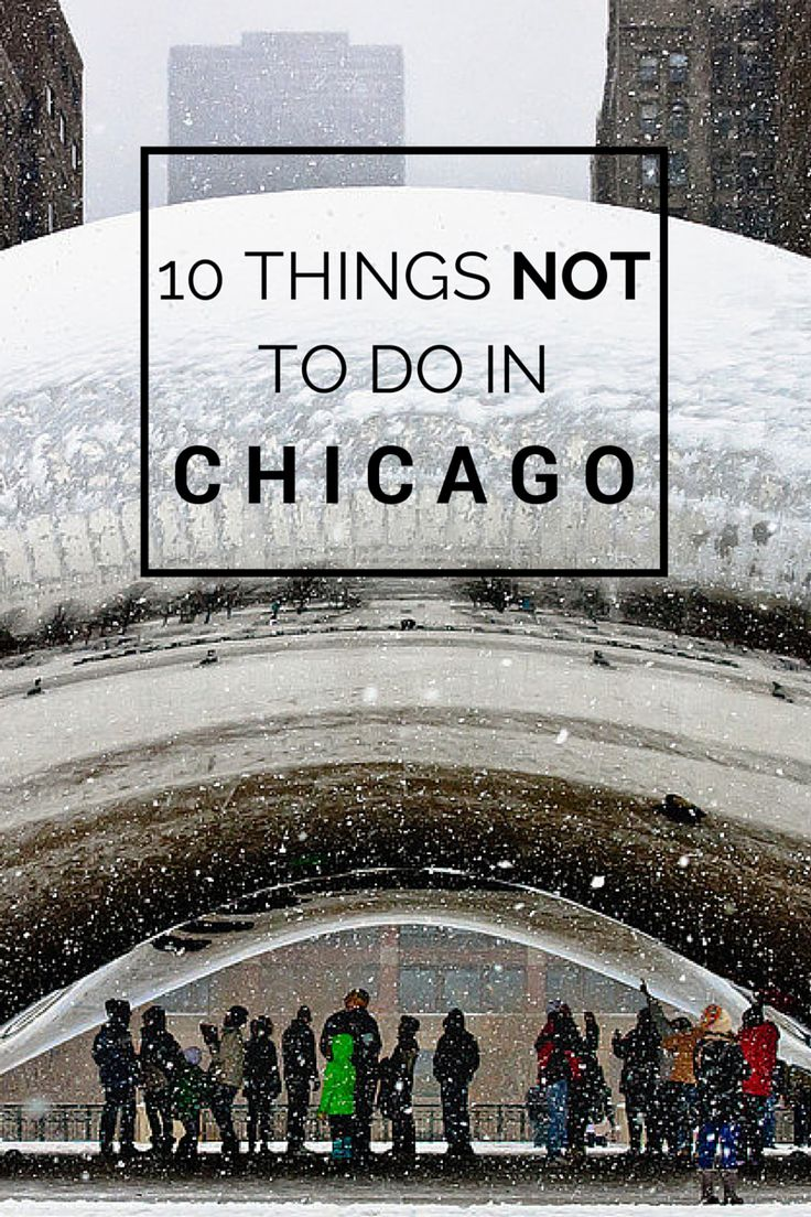 10 things not to do in Chicago (and what to do instead)