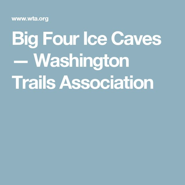 Big Four Ice Caves — Washington Trails Association