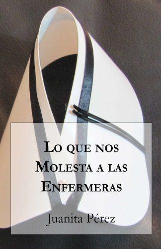 Lo que nos Molesta a las Enfermeras (Spanish Edition) by ... https://www.amazon.com/dp/9569544236/ref=cm_sw_r_pi_dp_Ke3Nxb4VKY6R0