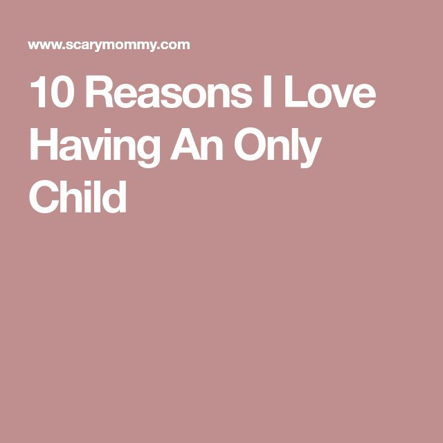 10 Reasons I Love Having An Only Child