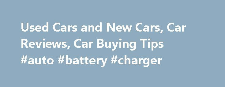 Used Cars and New Cars, Car Reviews, Car Buying Tips #auto #battery #charger http://nef2.com/used-cars-and-new-cars-car-reviews-car-buying-tips-auto-battery-charger/  #used car websites # Used Toyota Camry Save $6,910 on 11,175 Deals 36,142 Listings from $399 Used Honda Accord Save $6,244 on 12,896 Deals 33,928 Listings from $399 Used Nissan Altima Save $7,939 on 15,685 Deals 41,246 Listings from $300 Used Chevrolet Impala Save $10,479 on 9,483 Deals 25,776 Listings from $825 Used Honda…