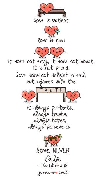 Love never fails. 1 Corinthians 13