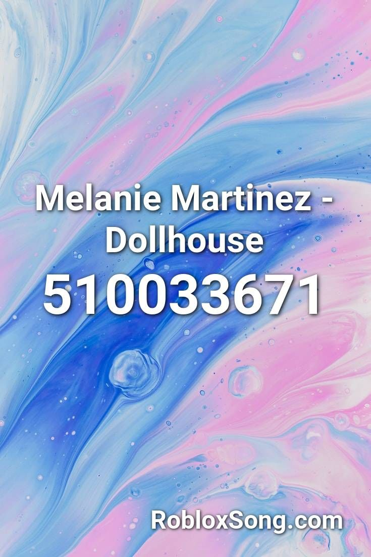 Melanie Martinez Dollhouse Roblox Id Roblox Music Codes In