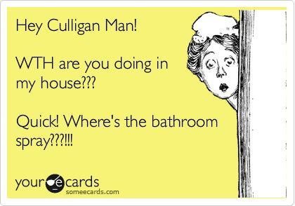 Hey Culligan Man Wth Are You Doing In My House Quick