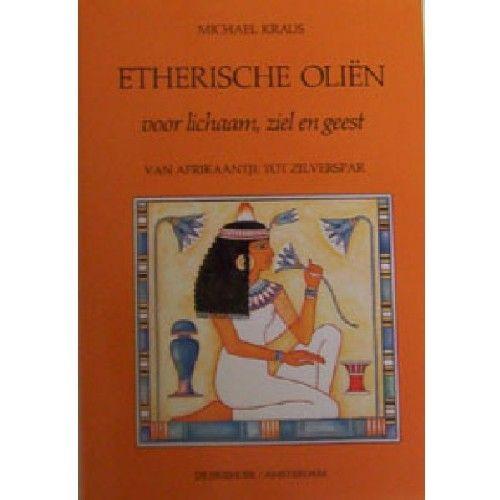 Etherische Oliën voor Lichaam, Ziel & Geest, Michael Kraus -