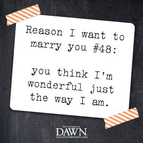 Wedding Quotes | Invitations By Dawn ~You think I'm wonderful just the way I am.
