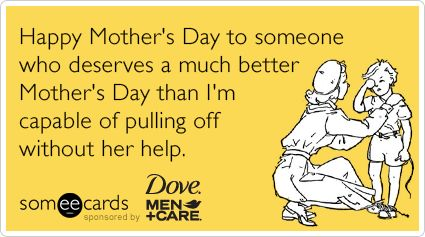 Happy Mothers Day to someone who deserves a much better Mothers Day than Im capable of pulling off without her help.