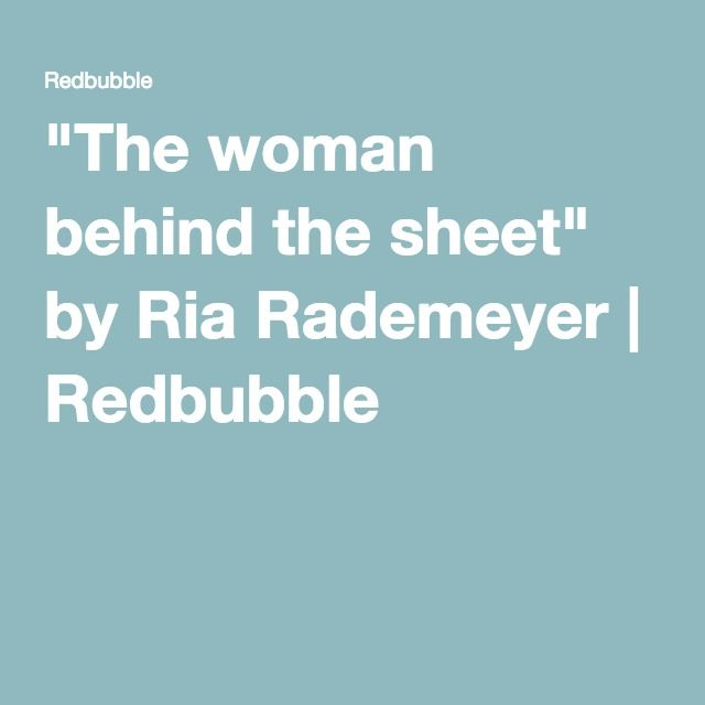 """The woman behind the sheet"" by Ria Rademeyer 