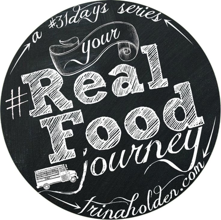 Your Real Food Journey - a #31Days series by @Trina Holden
