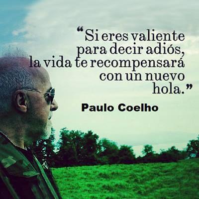 """""""Si eres valiente para decir adiós, la vida te recompensará con un nuevo hola."""" #PauloCoelho #Citas #Frases @Candidman"""
