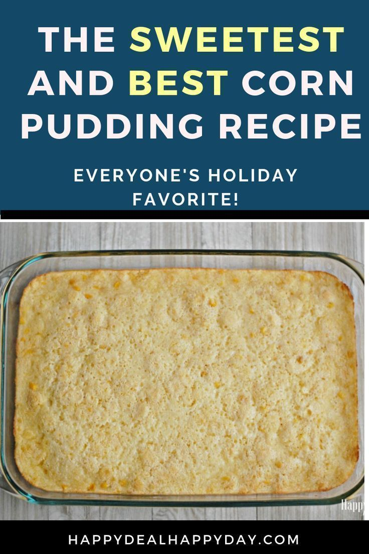 The Sweetest Best Corn Pudding Recipe Happy Deal Happy Day Recipe Corn Pudding Recipes Recipes Vegetarian Recipes Easy