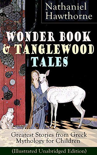 """Wonder Book & Tanglewood Tales - Greatest Stories from Greek Mythology for Children (Illustrated Unabridged Edition): Captivating Stories of Epic Heroes ... Letter"""" and """"The House of Seven Gables"""" by Nathaniel Hawthorne, http://www.amazon.com/dp/B00ZU9NP3A/ref=cm_sw_r_pi_dp_WO-BzbEW7N3WK"""