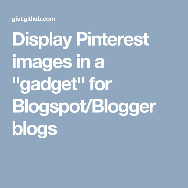 "Display Pinterest images in a ""gadget"" for Blogspot/Blogger blogs"