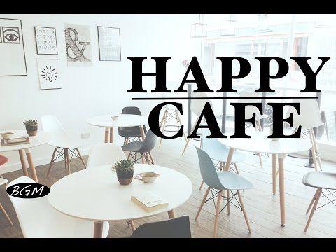 HAPPY CAFE MUSIC - Relaxing Jazz & Bossa Nova Music For Study,Work - Background Music - YouTube