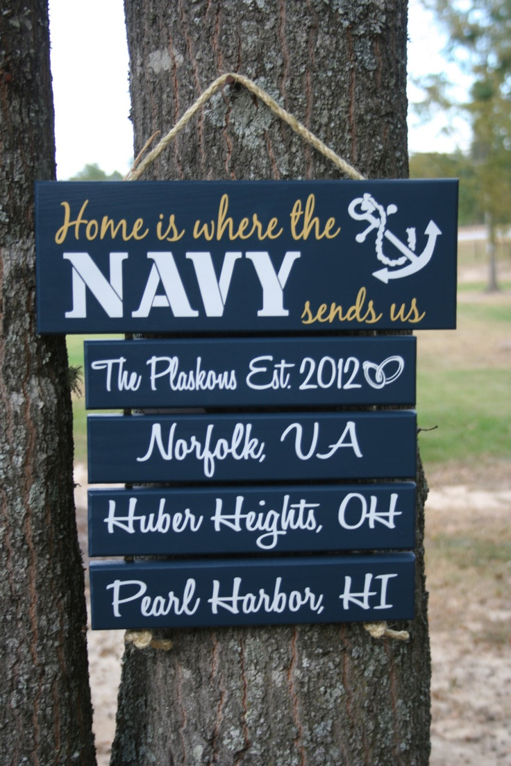 """""""Home is where the Navy sends us"""" I wanna make one of these but Army for my nephew and his wife."""