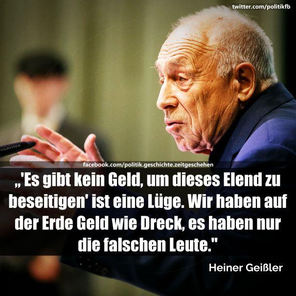""""""" 'Es gibt kein Geld, um dieses Elend zu beseitigen' ist eine Lüge. Wir haben auf der Erde Geld wie Dreck, es haben nur die falschen Leute!"""" Heiner Geißler zum Thema Flüchtlinge 2015."""