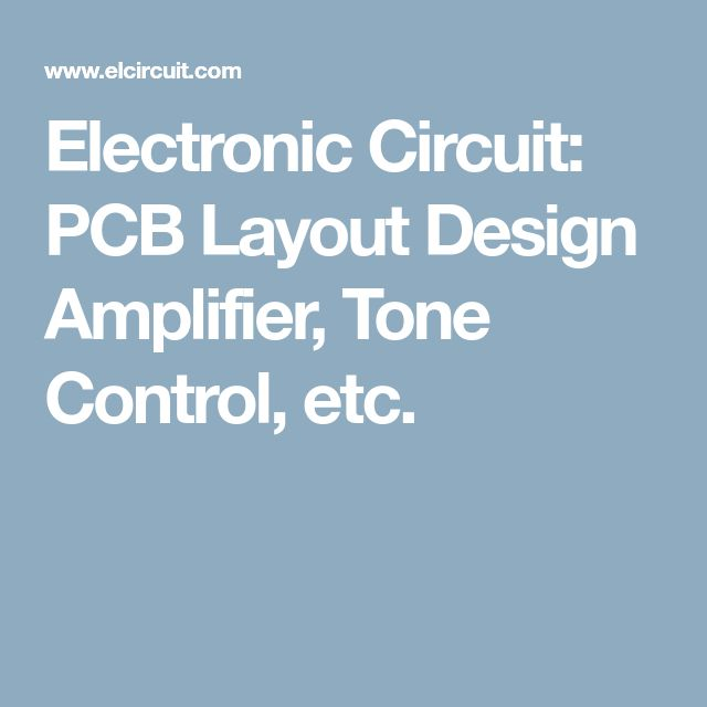 Electronic Circuit: PCB Layout Design Amplifier, Tone Control, etc.