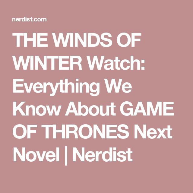 THE WINDS OF WINTER Watch: Everything We Know About GAME OF THRONES Next Novel   Nerdist
