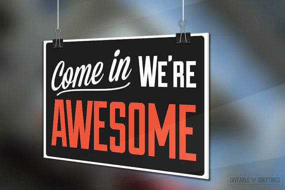 Come In We're Awesome  Funny Retail Sign by GiveableGreetings,