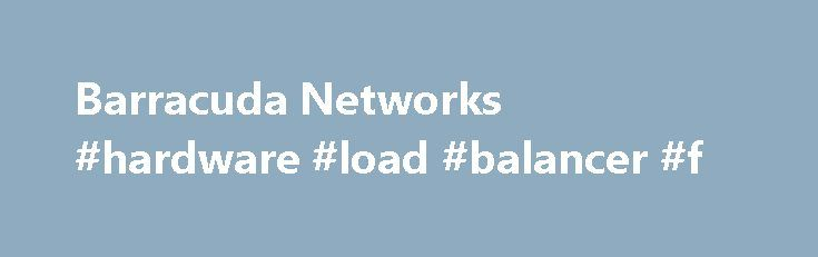 Barracuda Networks #hardware #load #balancer #f http://malta.nef2.com/barracuda-networks-hardware-load-balancer-f/  # Barracuda Load Balancer ADC Features – Administration Role-Based Administration Connection Logging Enhanced Reporting SNMP Monitoring REST API Features – Availability Layer 4 Load Balancing Direct Server Return Layer 7 Load Balancing High Availability Cluster Global Server Load Balancing VLAN Link Bonding (LACP) Features – Application Delivery SSL Offloading Content Routing…