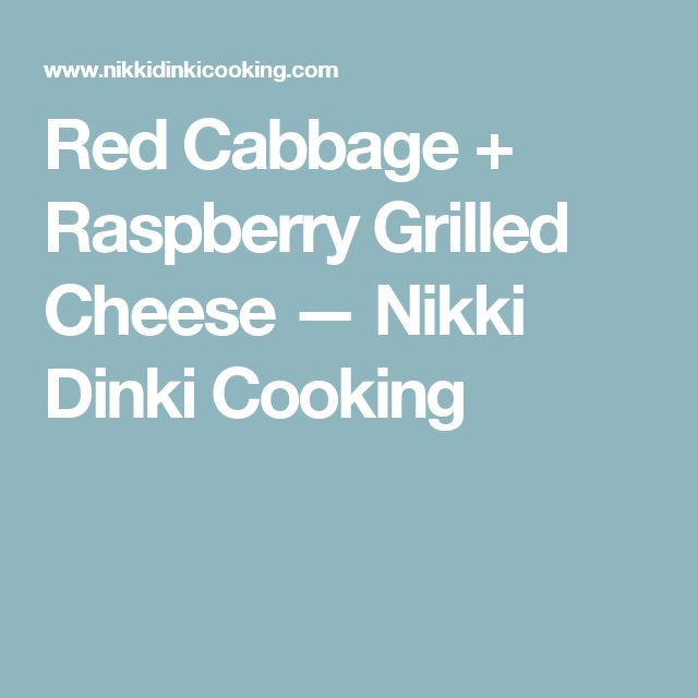 Red Cabbage + Raspberry Grilled Cheese — Nikki Dinki Cooking