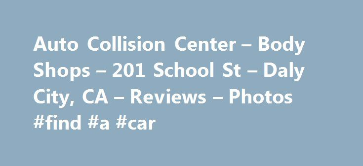 Auto Collision Center – Body Shops – 201 School St – Daly City, CA – Reviews – Photos #find #a #car http://usa.remmont.com/auto-collision-center-body-shops-201-school-st-daly-city-ca-reviews-photos-find-a-car/  #auto collision repair # Recommended Reviews I really appreciate the service and quality of work that I received at Auto Collision Center. My 2010 Hyundai is as good as new. This place… Read More I really appreciate the service and quality of work that I received at Auto Collision…