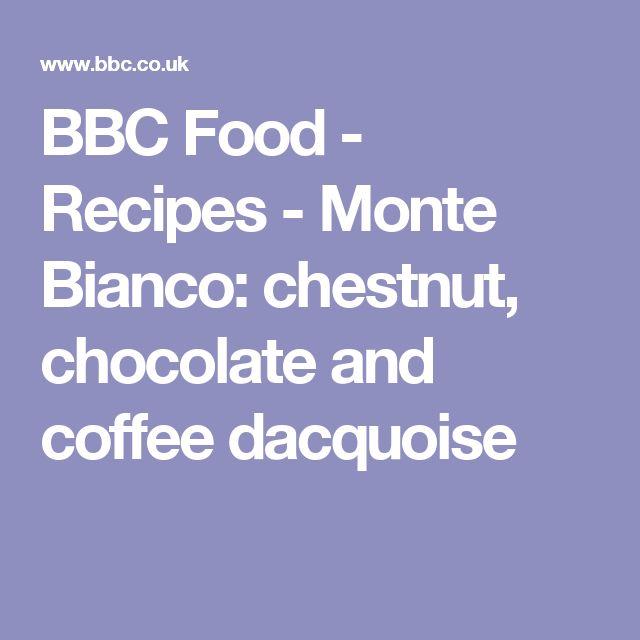 BBC Food - Recipes - Monte Bianco: chestnut, chocolate and coffee dacquoise