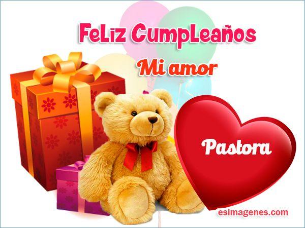 Feliz cumpleaños Pastora - Imágenes Tarjetas Postales con Nombres | Feliz Cumpleaños