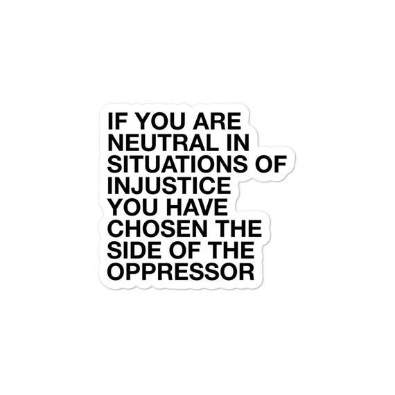 If You Are Neutral In Situations Of Injustice You Have Chosen Etsy Adhesive Vinyl Injustice Durable Vinyl