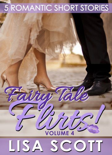Fairy Tale Flirts! 5 Romantic Short Stories (The Flirts! Short Stories Collections Book 4) by Lisa Scott