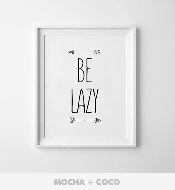 Be Lazy Printable Poster Inspirational Poster by MochaAndCoco