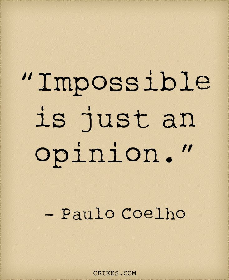 'Impossible is just an opinion' is another classic inspirational quote from the Brazilian author of The Alchemist Paulo Coelho. Read more great Paulo Coelho quotes at seffsaid.com