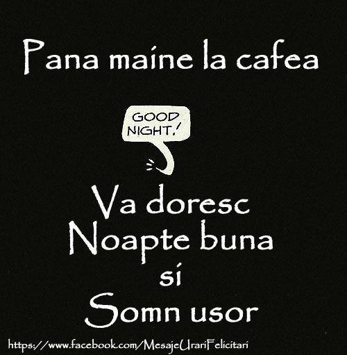 Pana maine la cafea ... Noapte buna si Somn usor