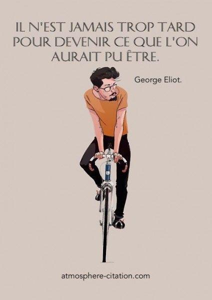 Il n'est jamais trop tard pour devenir ce que l'on aurait pu être. –George Eliot