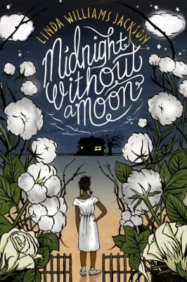 <2017 pin> Midnight without Moon by Linda Williams Jackson. SUMMARY: Rose Lee Carter, a thirteen-year-old African-American girl, dreams of life beyond the Mississippi cotton fields during the summer of 1955, but when Emmett Till is murdered and his killers are unjustly acquitted, Rose is torn between seeking her destiny outside of Mississippi or staying and being a part of an important movement.