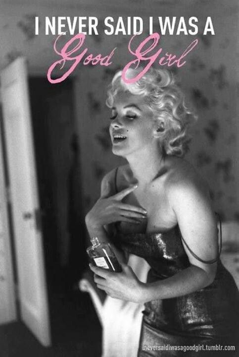 Marilyn Monroe never said i was a good girl.