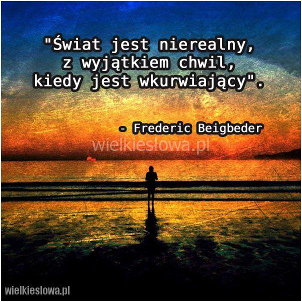 Świat jest nierealny, z wyjątkiem chwil... #Beigbeder-Frederic,  #Świat-i-podróże, #Złość-i-wściekłość
