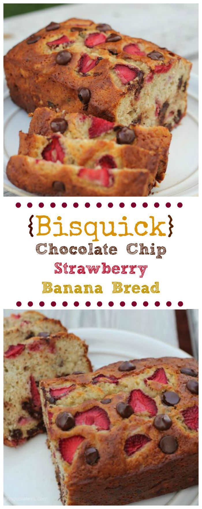 {Bisquick} Chocolate Chip-Strawberry-Banana Bread via @https://www.pinterest.com/BaknChocolaTess/