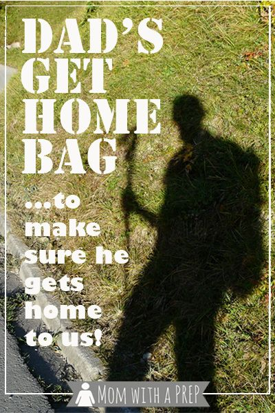 Dad's Get Home Bag - because we want him to get safely home to us!  //  Mom with a PREP