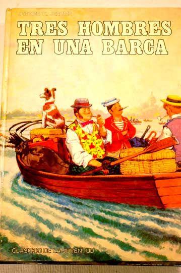 """""""Tres hombres en barca: (sin contar con el perro)"""" de Jerome K. Jerome. Título seleccionado en la Guía de Lectura Infantil y Juvenil sobre Transportes"""