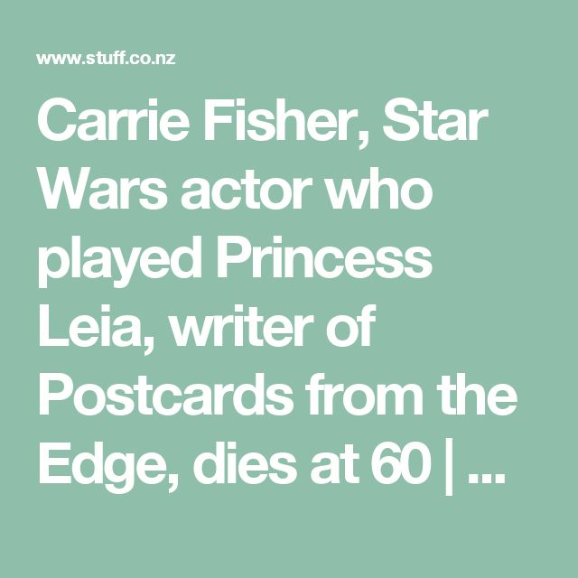 Carrie Fisher, Star Wars actor who played Princess Leia, writer of Postcards from the Edge, dies at 60 | Stuff.co.nz