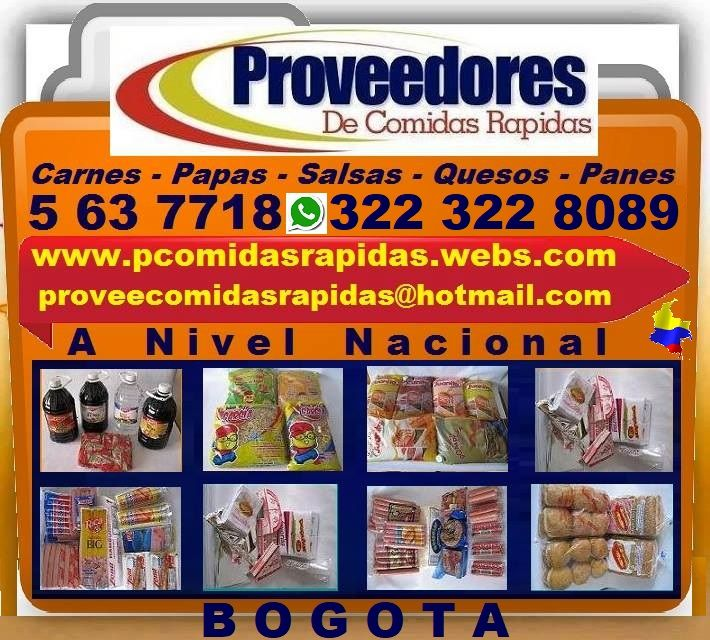 www.pcomidasrapidas.webs.com ★ Proveedores Comidas Rapidas, Panes, Salsas, Carnes, Papas, Quesos, Pizza, Hamburguesa, Zenu, Rica, RicoPan, Accesorios, Etc.✔  • Tels. 5637718, 4733574, 5636137, 3202312027. • Whatsapp. 3223228089. • Cr. 65 No. 60A- 33 Sur. Madelena, Bogota. ProveeComidasRapidas@hotmail.com = http://PComidasRapidas.webs.com/ =