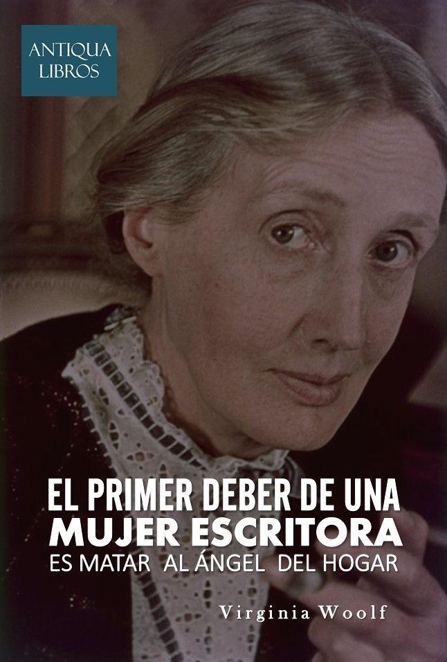 """""""El primer deber de una mujer escritora es matar al ángel del hogar"""". - Virginia Woolf"""