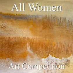 """Call for Art – 7th Annual """"All Women"""" Online Art Competition"""
