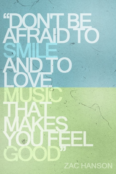 """Don't be afraid to smile and love music that makes you feel good."" - Zac Hanson"