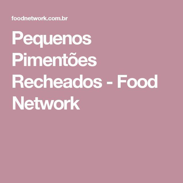 Pequenos Pimentões Recheados  - Food Network