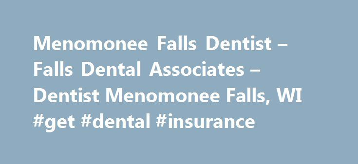 Menomonee Falls Dentist – Falls Dental Associates – Dentist Menomonee Falls, WI #get #dental #insurance http://dental.nef2.com/menomonee-falls-dentist-falls-dental-associates-dentist-menomonee-falls-wi-get-dental-insurance/  #dental associates # Menomonee Falls Dentist Falls Dental Associates – Menomonee Falls, Wi Welcome! The dental professionals at Falls Dental Associates are pleased to welcome you to our practice. We want all our patients to be informed decision makers and fully…