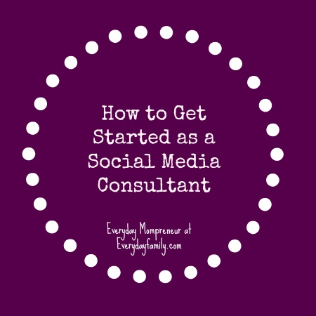 How to Get Started as a Social Media Consultant- four basic things to consider