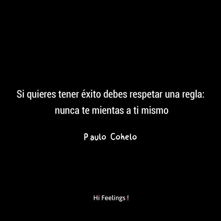 Si quieres tener éxito debes respetar una regla: nunca te mientas a ti mismo- frases de Pablo Cohelo